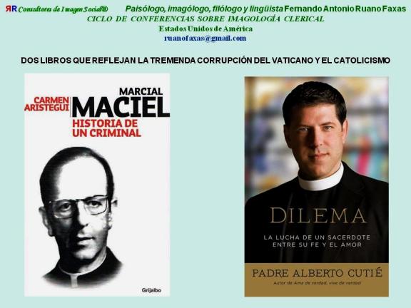 FERNANDO ANTONIO RUANO FAXAS. CONFERENCIA. LA CORRUPCIÓN DEL CATOLICISMO EN AMÉRICA. ALBERTO CUTIÉ, MARCIAL MACIEL, NORBERTO RIVERA CARRERA...