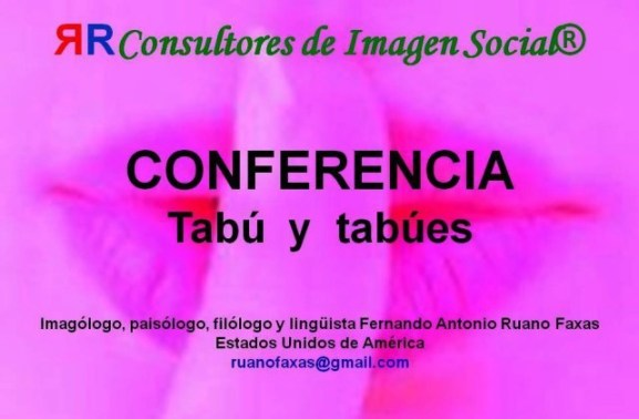 FERNANDO ANTONIO RUANO FAXAS. TABÚ, TABÚES, COMUNICACIÓN, IMAGOLOGÍA, EL SILENCIO DICE MUCHO MÁS QUE LO QUE IMAGINAMOS