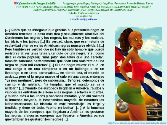 FERNANDO ANTONIO RUANO FAXAS. RACISMO EN CUBA. SEXO, SEXUALIDAD ENTRE LOS CUBANOS. EL QUE NO SE HA TEMPLADO UNA NEGRA CUBANA NO CONOCE LA FELICIDAD. DEL REVOLCÓN ENTRE NEGROS Y BLANCOS SALIMOS LOS CUBANOS