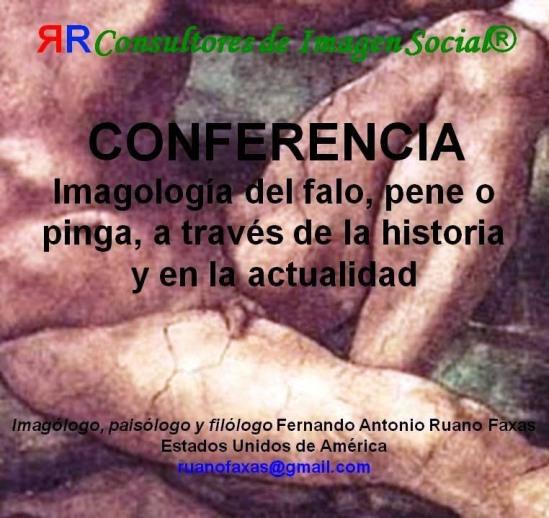 FERNANDO ANTONIO RUANO FAXAS. IMAGOLOGÍA DEL FALO, PINGA, VERGA, REATA, CHILE, MATRACA, REATA... EL QUE LA TENGA MÁS GRANDE GANA, CHIQUITO PERO PICOSO