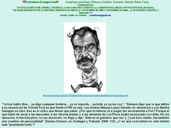 RUANO FAXAS. VICENTE FOX QUESADA, EL PRESIDENTE MÁS IMBÉCIL DE LA HISTORIA DE MÉXICO. DE QUE LA CAGA, LA CAGA
