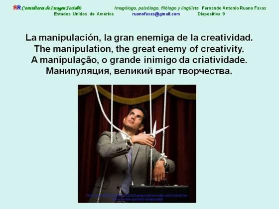 FERNANDO ANTONIO RUANO FAXAS. LA MANIPULACIÓN, LA GRAN ENEMIGA DE LA CREATIVIDAD. THE MANIPULATION, THE GREAT ENEMY OF CREATIVITY. A MANIPULAÇÃO, O GRANDE INIMIGO DA CRIATIVIDADE. МАНИПУЛЯЦИЯ, ВЕЛИКИЙ ВРАГ ТВОРЧЕСТВА