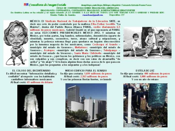 FERNANDO ANTONIO RUANO FAXAS. MÉXICO. SNTE RECIBE 6.5 MILLONES AL DÍA, COLOSO 65 MILLONES, EDIFICIO DEL SENADO 2563 MILLONES, ESTELA DE LUZ 1000 MILLONES