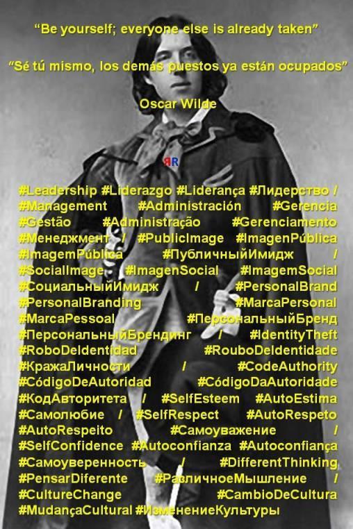 FERNANDO ANTONIO RUANO FAXAS, PAULINA RENDÓN AGUILAR. Oscar Wilde. Be yourself; everyone else is already taken. Sé tu mismo, los demás puestos ya están ocupados. Leadership, Liderazgo, Liderança, Лидерство