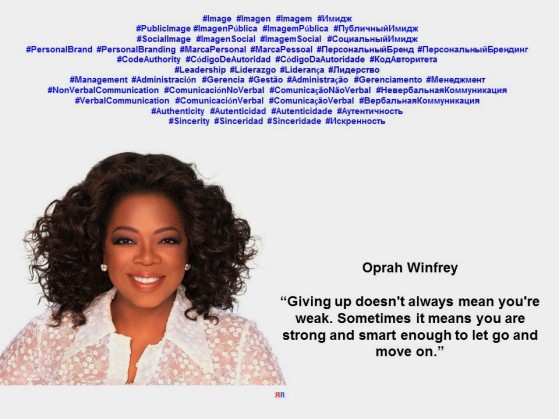 Oprah Winfrey. LEADERSHIP. Giving up doesn't always mean you're weak. Sometimes it means you are strong and smart enough to let go and move on.