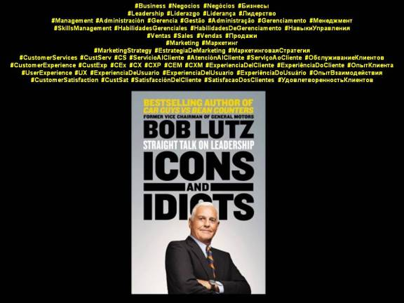 PAULINA RENDÓN AGUILAR. Bob Lutz. Icons and Idiots, Straight Talk on Leadership. Management, Skills Management, Different Thinking