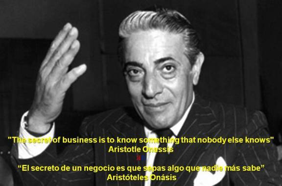 PAULINA RENDÓN AGUILAR. Business. Aristotle Onassis. The secret of business is to know something that nobody else knows