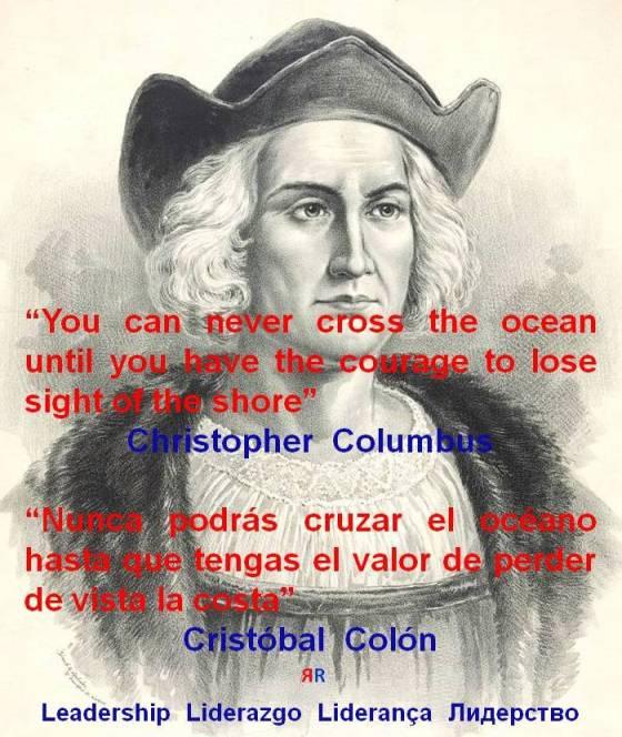 PAULINA RENDÓN AGUILAR. Ch.Columbus, You can never cross the ocean until you have the courage to lose sight of the shore. C. Colón, Nunca podrás cruzar el océano hasta que tengas el valor de perder de vista la costa