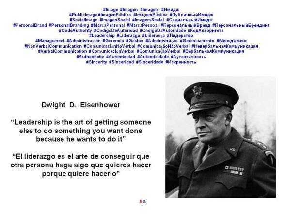 PAULINA RENDÓN AGUILAR. Dwight  D.  Eisenhower. Leadership is the art of getting someone else to do something you want done because he wants to do it.