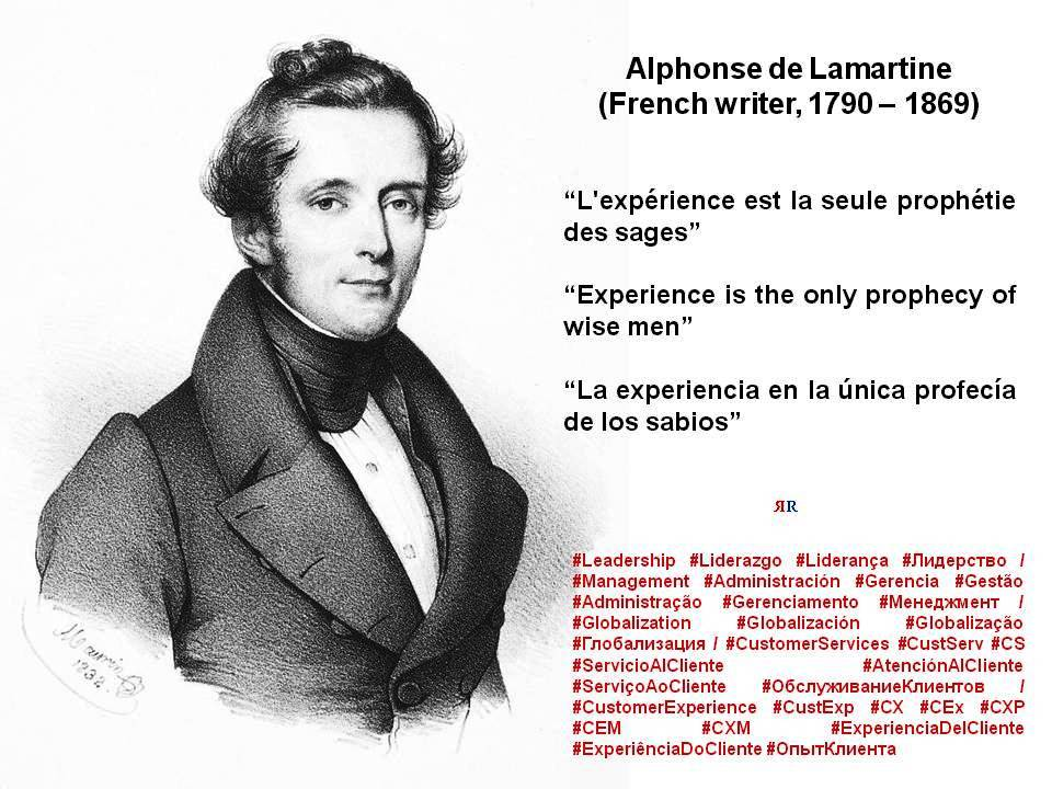 Experience is the only prophecy of wise men. by Alphonse De Lamartine ...