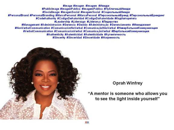 PAULINA RENDÓN AGUILAR. LEADERSHIP, LEADER, MANAGEMENT, MANAGER. Oprah Winfrey. A mentor is someone who allows you to see the light inside yourself