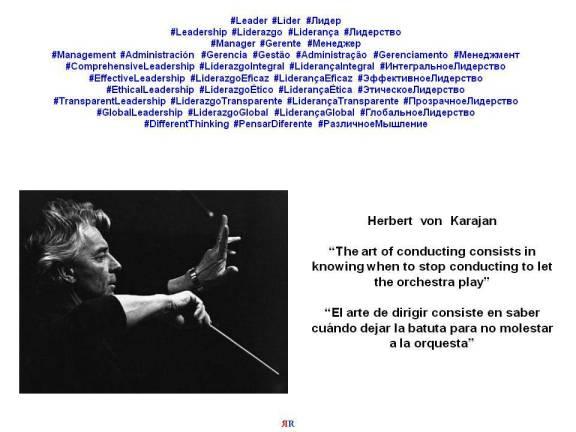 PAULINA RENDÓN AGUILAR. LEADERSHIP, MANAGEMENT. Herbert von Karajan. The art of conducting consists in knowing when to stop conducting to let the orchestra play. El arte de dirigir consiste en...