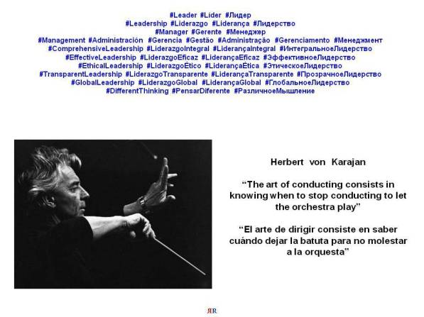 PAULINA RENDÓN AGUILAR. LEADERSHIP, MANAGEMENT. Herbert von Karajan. The art of conducting consists in knowing when to stop conducting to let the orchestra play. El arte de dirigir consiste en...