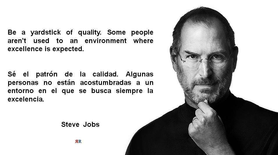 PAULINA RENDN AGUILAR Steve Jobs Be A Yardstick Of Quality Some People Arent Used To An Environment Where Excellence Is Expected Ruanofaxas