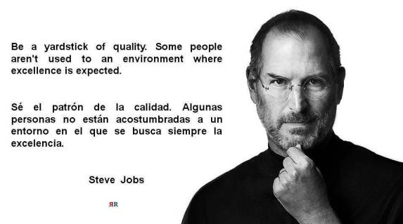 PAULINA RENDÓN AGUILAR. Steve Jobs. Be a yardstick of quality. Some people aren't used to an environment where excellence is expected.
