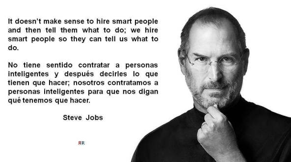 PAULINA RENDÓN AGUILAR. STEVE JOBS. It doesn't make sense to hire smart people and then tell them what to do; we hire smart people so they can tell us what to do.