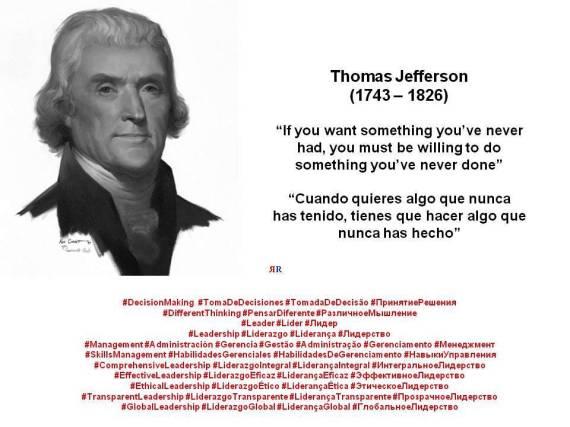 PAULINA RENDÓN AGUILAR. Thomas Jefferson. If you want something you've never had, you must be willing to do something you've never done. Cuando quieres algo que nunca has tenido, tienes que hacer algo que nunca has hecho.