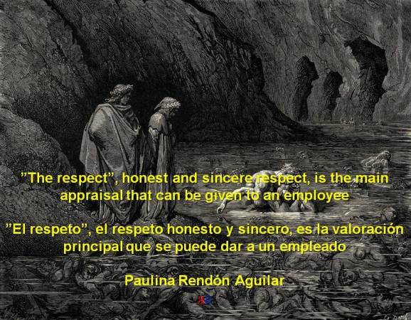 PAULINA RENDÓN AGUILAR, RUANO. The respect, honest and sincere respect, is the main appraisal that can be given to an employee. El respeto, el respeto honesto y sincero, es la valoración principal que se puede dar a un empleado