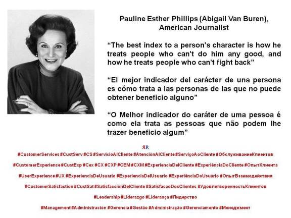 PAULINA RENDON AGUILAR. Abigail Van Buren. The best index to a person's character is how he treats people who can't do him any good, and how he treats people who can't fight back