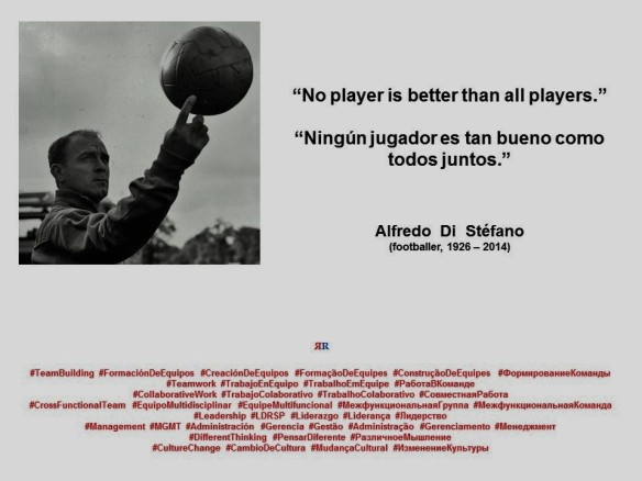 PAULINA RENDON AGUILAR. Alfredo Di Stéfano. No player is better than all players. Ningún jugador es tan bueno como todos juntos.