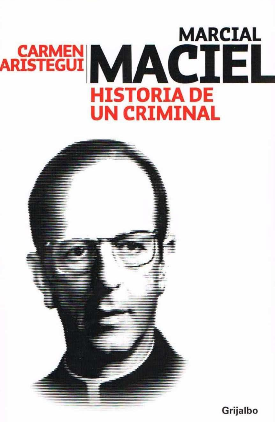 RUANO FAXAS. CARMEN ARISTEGUI, MARCIAL MACIEL. HISTORIA DE UN CRIMINAL
