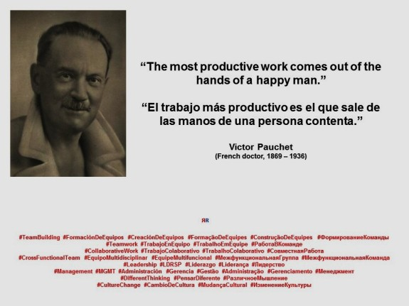 VICTOR PAUCHET. The most productive work comes out of the hands of a happy man. El trabajo más productivo es el que sale de las manos de una persona contenta
