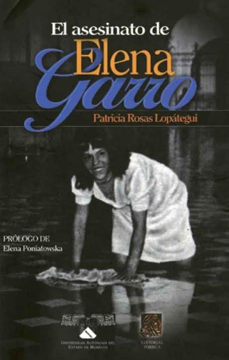 RUANO FAXAS. A ELENA GARRO LA MATARON EN VIDA EN MÉXICO