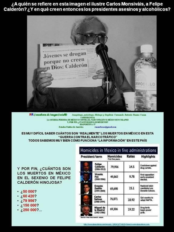 FERNANDO ANTONIO RUANO FAXAS. A quién se refiere en esta imagen el ilustre Carlos Monsiváis, a Felipe Calderón... Y en qué creen entonces los presidentes asesinos y alcohólicos...