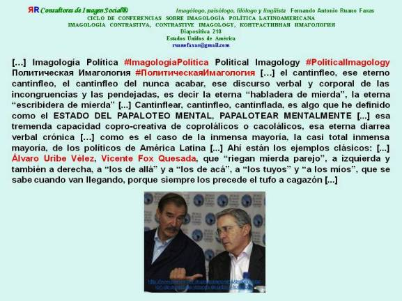 FERNANDO ANTONIO RUANO FAXAS. Álvaro Uribe Vélez, Vicente Fox Quesada, riegan mierda parejo, a izquierda y también a derecha, a los de allá y a los de acá, a los tuyos y a los míos...