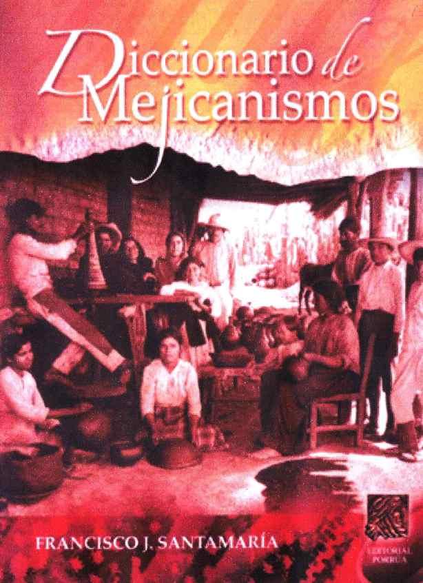 FERNANDO ANTONIO RUANO FAXAS. DICCIONARIO DE MEJICANISMOS, DICCIONARIO DE MEXICANISMOS, FRANCISCO J. SANTAMARÍA