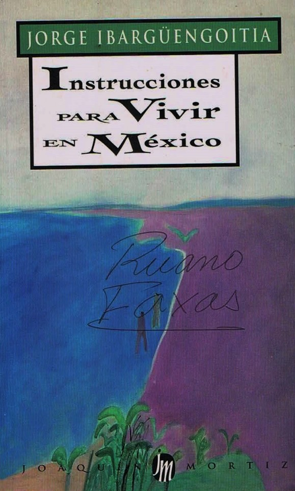 FERNANDO ANTONIO RUANO FAXAS. IMAGOLOGÍA, PAISOLOGÍA. IBARGÜENGOITIA, INSTRUCCIONES PARA VIVIR EN MÉXICO. MÉXICO, MEXICANOS, PAÍS DE MENTIRAS Y MENTIROSOS