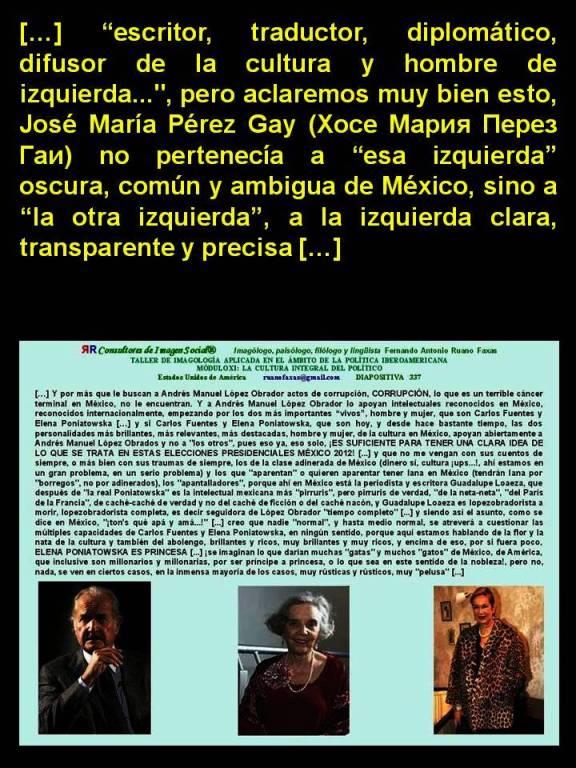 FERNANDO ANTONIO RUANO FAXAS. José María Pérez Gay no pertenecía a esa izquierda oscura, común y ambigua de México, sino a la otra izquierda, a la izquierda clara, transparente y precisa