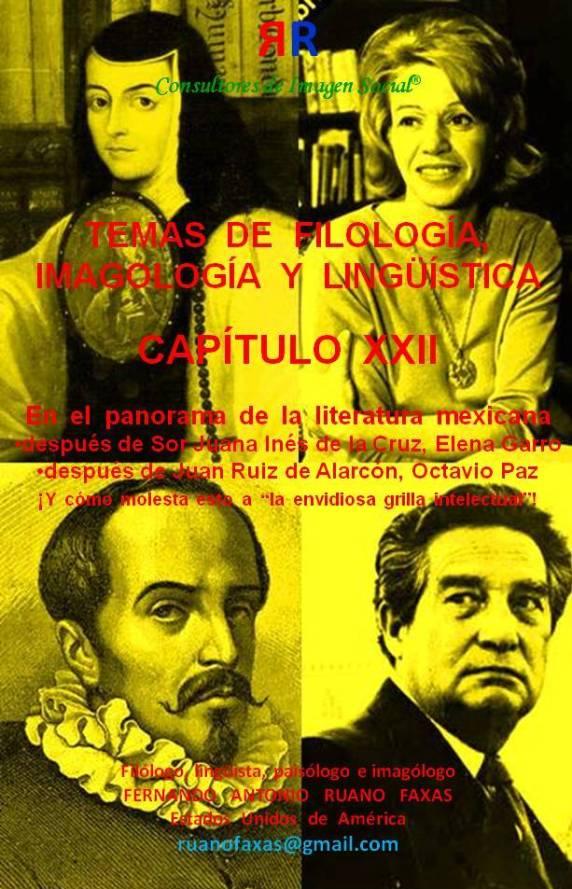 FERNANDO ANTONIO RUANO FAXAS. TEMAS DE FILOLOGÍA, IMAGOLOGÍA Y LINGÜÍSTICA. MÉXICO. DESPUÉS DE SOR JUANA, ELENA GARRO; DESPUÉS DE JUAN RUIZ DE ALARCÓN, OCTAVIO PAZ