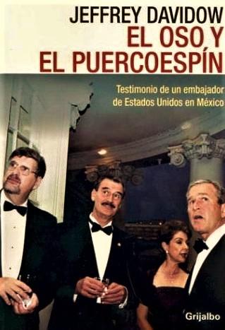 jeffrey-davidow-el-oso-y-el-puercoespin-libro-mexico-estados-unidos-politica-politicos-negocios-elecciones-corrupcion-impunidad