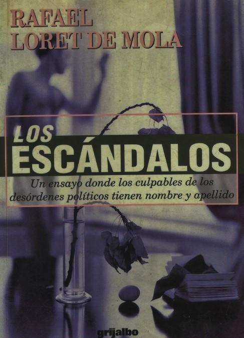RAFAEL LORET DE MOLA, LIBRO LOS ESCÁNDALOS, POLÍTICOS HOMOSEXUALES, GAY, MEXICANOS, EN MÉXICO. CORRUPCIÓN, IMPUNIDAD, LA COFRADÍA DE LA MANO CAÍDA, ELECCIONES