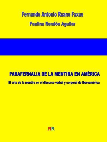 RUANO FAXAS. PARAFERNALIA DE LA MENTIRA EN AMÉRICA. PARAPHERNALIA OF THE LIE IN AMERICA