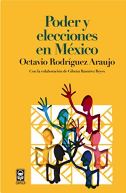 FERNNDO ANTONIO RUANO FAXAS. TEMA POLÍTICA, ELECCIONES Y CORRUPCIÓN EN MÉXICO A TRAVÉS DE LOS SIGLOS. LIBRO PODER Y EECCIONES EN MÉXICO, DE OCTAVIO RODRÍGUEZ ARAUJO. EN MÉXICO SE HA ROBADO Y SE SIGUE ROBANDO A LO GRANDE...