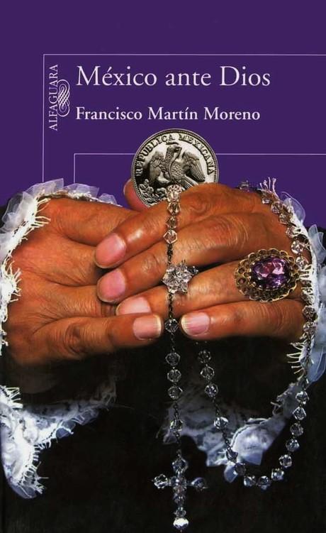 FRANCISCO MARTIN MORENO. MEXICO ANTE DIOS. VATICANO, PEDERASTIA, PEDOFILIA, MARCIAL MACIEL, LEGION DE CRISTO, LEGIONARIOS DE CRISTO, NORBERTO RIVERA CARRERA, CORRUPCIÓN, IMPUNIDAD