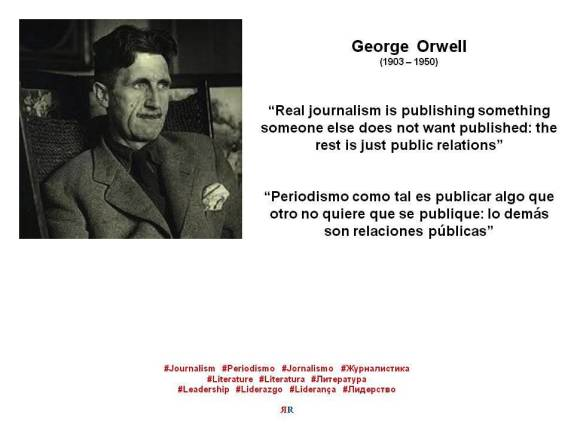 FERNANDO ANTONIO RUANO FAXAS. GEORGE ORWELL. Real journalism is publishing something someone else does not want published the rest is just public relations. Periodismo como tal es publicar algo que otro no quiere que se publiq