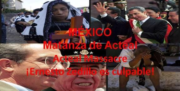 ERNESTO ZEDILLO ES CULPABLE DE LA MATANZA DE ACTEAL, ACTEAL MASSACRE