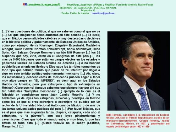 FERNANDO ANTONIO RUANO FAXAS,IMAGOLOGÍA.Mitt Romney, hijo de un mexicano-estadounidense, George Romney, nacido en Chihuahua, México, en 1907, y gobernador del estado de Míchigan entre 1963 y 1969