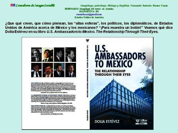 FERNANDO ANTONIO RUANO FAXAS. IMAGOLOGÍA DEL TERROR EN AMÉRICA. Dolia Estévez en su libro U.S. Ambassadors to Mexico. The Relationship Through Their Eyes.
