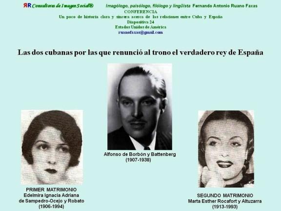 FERNANDO ANTONIO RUANO FAXAS. LAS DOS CUBANAS POR LAS QUE RENUNCIÓ AL TRNO ALFONSO DE BORBÓN Y BATTENBERG, EDELMIRA IGNACIA ADRIANA DE SAMPEDRO OCEJO Y ROBATO, MARTHA ESTHER ROCAFORT Y ALTUZARRA