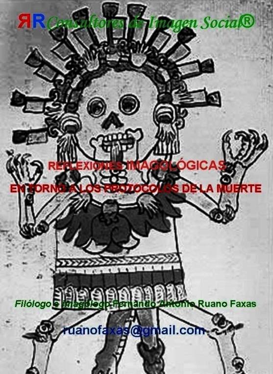 FERNANDO ANTONIO RUANO FAXAS. PROTOCOLOS DE LA MUERTE. ENDOFAGIA Y ENDOCANIBALISMO EN EL MÉXICO MODERNO. MÉXICO, PAÍS DE CORRUPCIÓN, MUERTE, CRÍMENES, TERROR, IMPUNIDAD, ANALFABETISMO, FANATISMO Y MIGRACIÓN