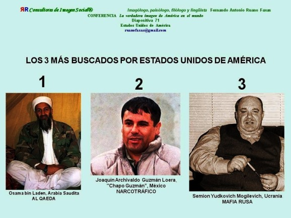 FERNANDO ANTONIO RUANO FAXAS. Los Más buscados. 1. Osama bin Laden, Arabia Saudita, AL QAEDA; 2. Joaquín Archivaldo Guzmán Loera, Chapo Guzmán, México, NARCOTRÁFICO; 3. Semion Yudkovich Mogilevich, Ucrania,