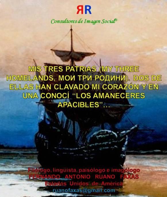 FERNANDO ANTONIO RUANO FAXAS. MIS TRES PATRIAS, MY THREE HOMELANDS, МОИ ТРИ РОДИНИ. DOS DE ELLAS HAN CLAVADO MI CORAZÓN Y EN UNA CONOCÍ LOS AMANECERES APACIBLES
