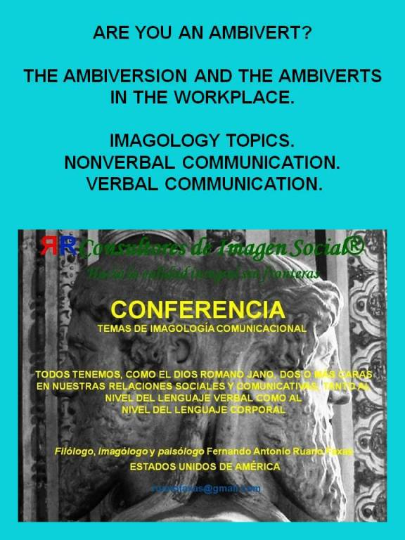 FERNANDO ANTONIO RUANO FAXAS. AMBIVERT, AMBIVERSION, AMBIVERTS IN THE WORKPLACE. IMAGOLOGY TOPICS. NONVERBAL COMMUNICATION AND VERBAL COMMUNICATION