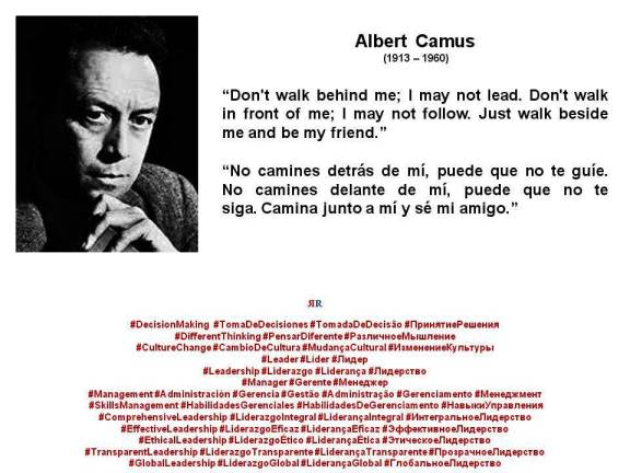PAULINA RENDÓN AGUILAR. Albert Camus. Don't walk behind me; I may not lead. Don't walk in front of me; I may not follow. Just walk beside me and be my friend