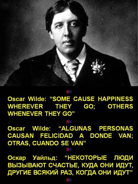 FERNANDO ANTONIO RUANO FAXAS. Oscar Wilde SOME CAUSE HAPPINESS WHEREVER THEY GO; OTHERS WHENEVER THEY GO. ALGUNAS PERSONAS CAUSAN FELICIDAD A DONDE VAN; OTRAS, CUANDO SE VAN. Оскар Уайльд