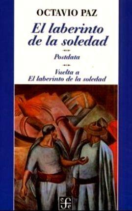 FERNANDO ANTONIO RUANO FAXAS. OCTAVIO PAZ, EL LABERINTO DE LA SOLEDAD